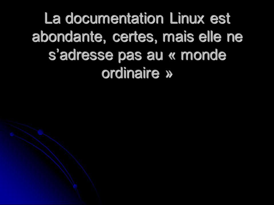 La documentation Linux est abondante, certes, mais elle ne sadresse pas au « monde ordinaire »