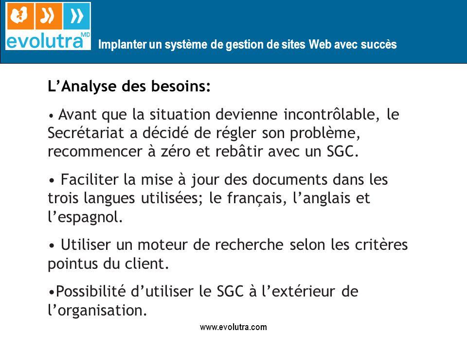 Implanter un système de gestion de sites Web avec succès www.evolutra.com LAnalyse des besoins: Avant que la situation devienne incontrôlable, le Secrétariat a décidé de régler son problème, recommencer à zéro et rebâtir avec un SGC.