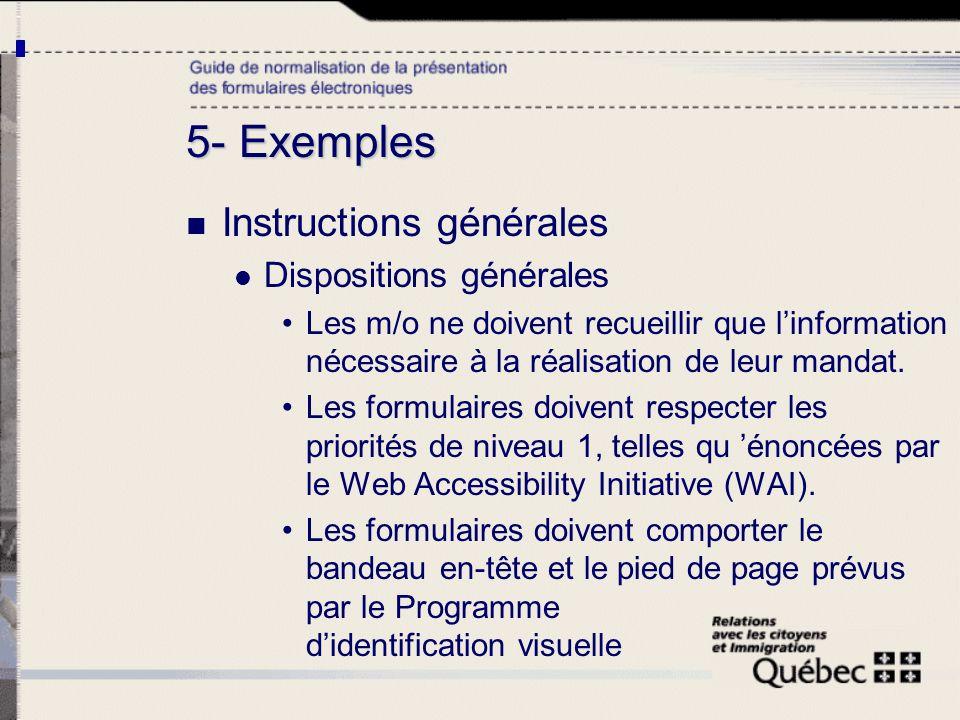 5- Exemples Instructions générales Dispositions générales Les m/o ne doivent recueillir que linformation nécessaire à la réalisation de leur mandat. L