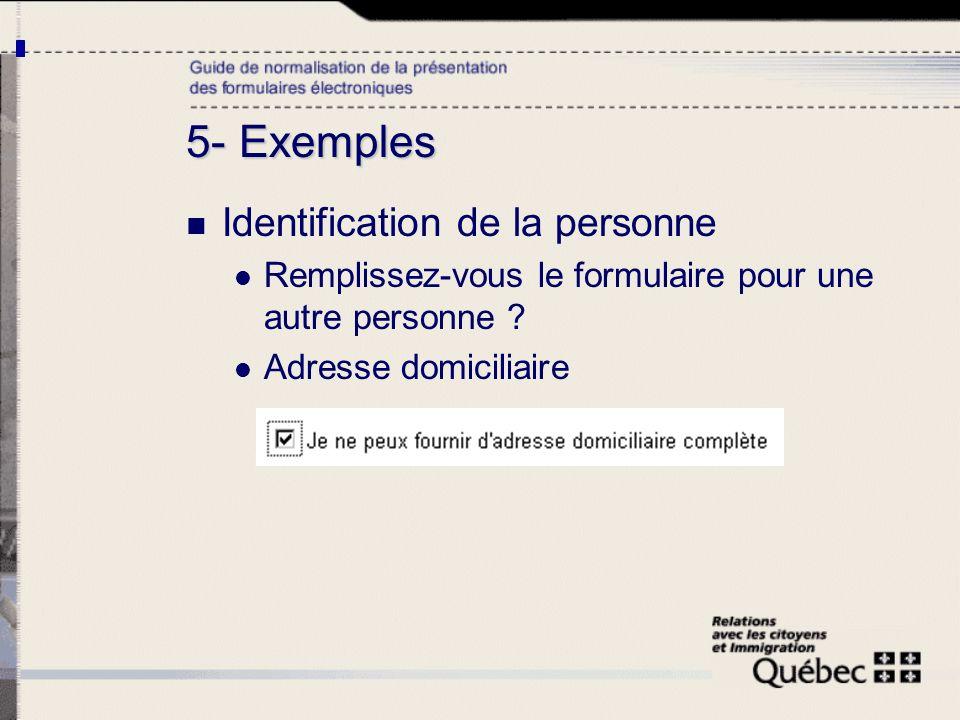 Identification de la personne Remplissez-vous le formulaire pour une autre personne ? Adresse domiciliaire 5- Exemples