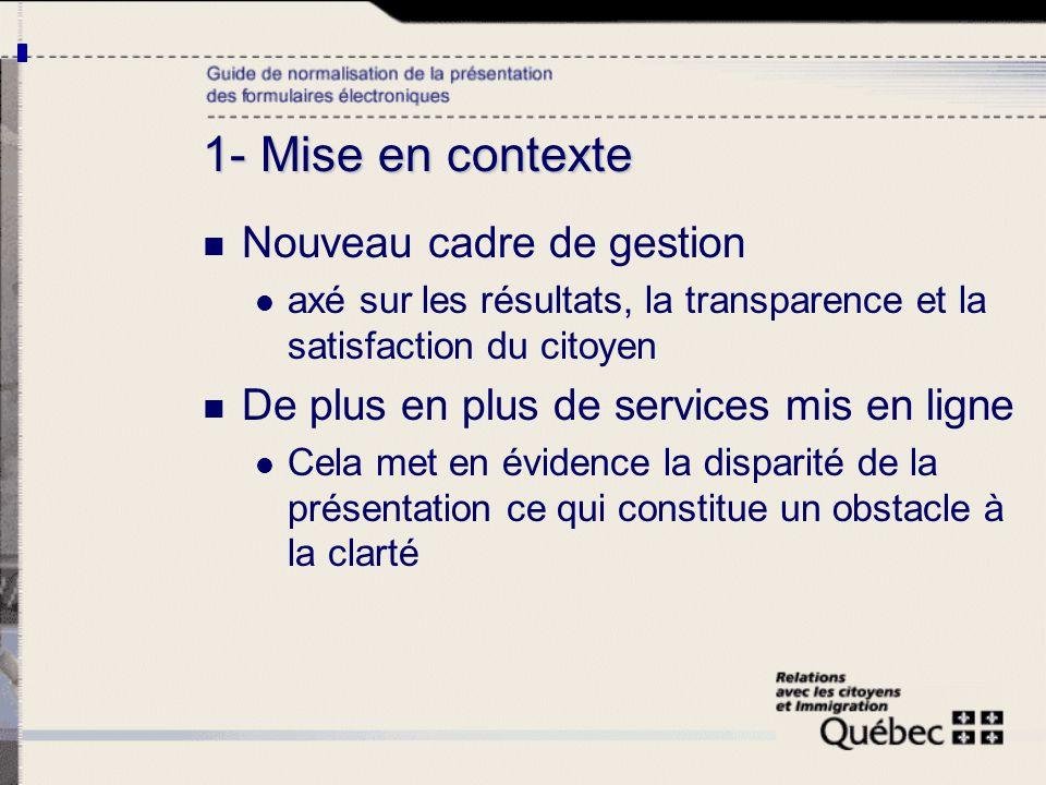 1- Mise en contexte Nouveau cadre de gestion axé sur les résultats, la transparence et la satisfaction du citoyen De plus en plus de services mis en l