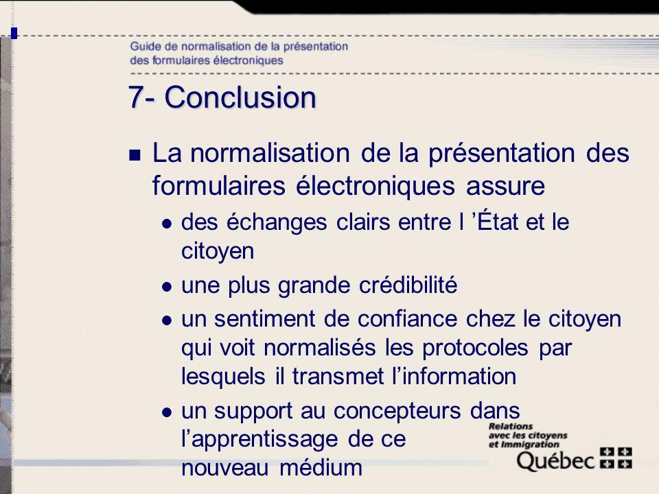 7- Conclusion La normalisation de la présentation des formulaires électroniques assure des échanges clairs entre l État et le citoyen une plus grande