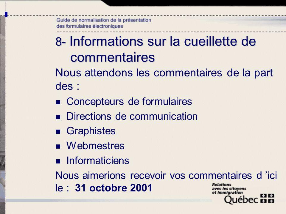 8- Informations sur la cueillette de commentaires Nous attendons les commentaires de la part des : Concepteurs de formulaires Directions de communicat