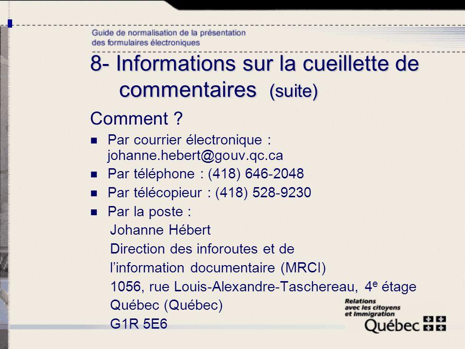 8- Informations sur la cueillette de commentaires (suite) Comment ? Par courrier électronique : johanne.hebert@gouv.qc.ca Par téléphone : (418) 646-20