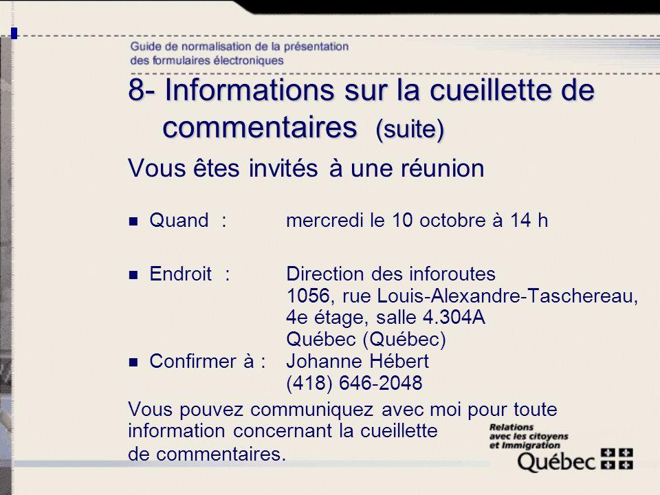 8- Informations sur la cueillette de commentaires (suite) Vous êtes invités à une réunion Quand : mercredi le 10 octobre à 14 h Endroit : Direction de