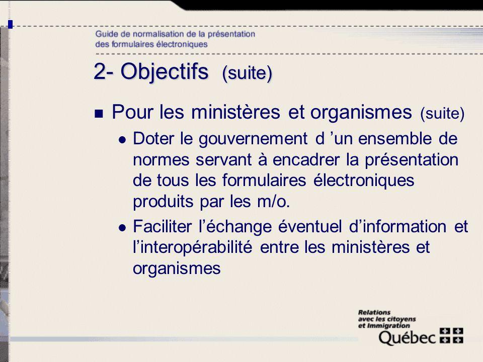 2- Objectifs (suite) Pour les ministères et organismes (suite) Doter le gouvernement d un ensemble de normes servant à encadrer la présentation de tou