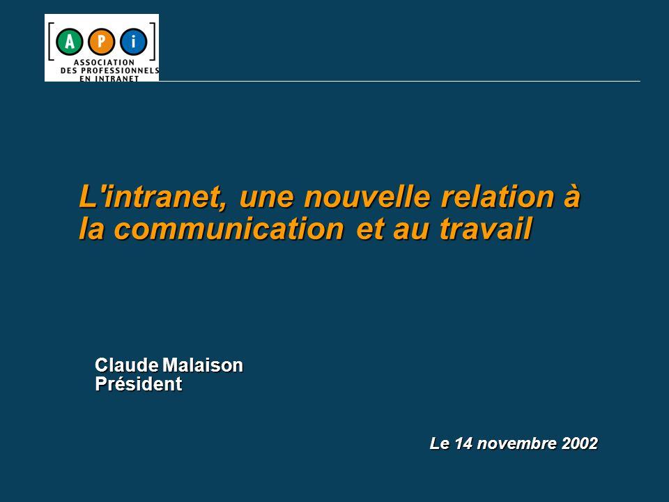 Claude Malaison Président Le 14 novembre 2002 L intranet, une nouvelle relation à la communication et au travail