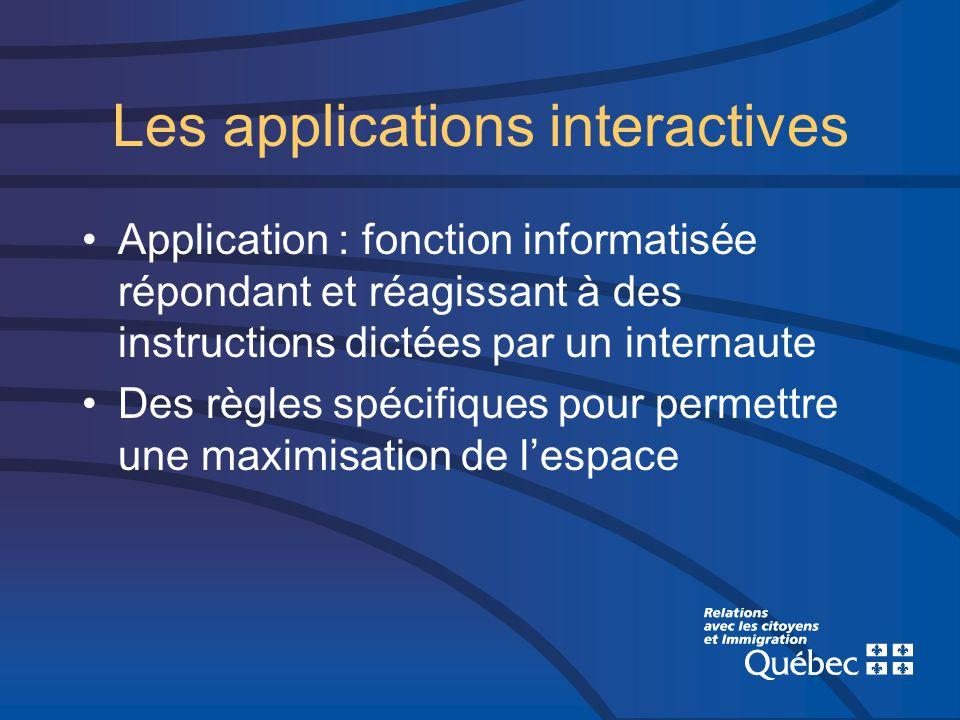 Les applications interactives Application : fonction informatisée répondant et réagissant à des instructions dictées par un internaute Des règles spécifiques pour permettre une maximisation de lespace