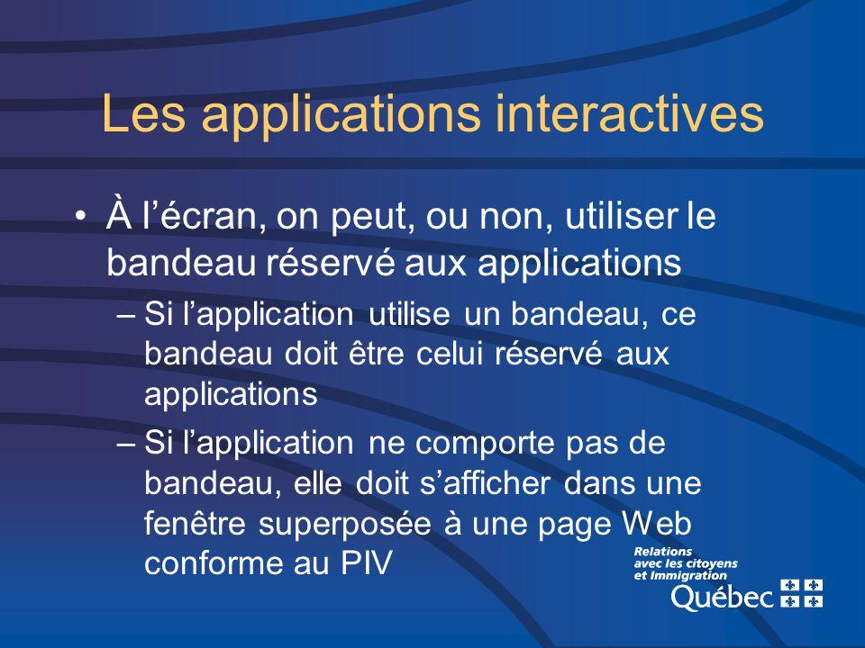 Les applications interactives À lécran, on peut, ou non, utiliser le bandeau réservé aux applications –Si lapplication utilise un bandeau, ce bandeau