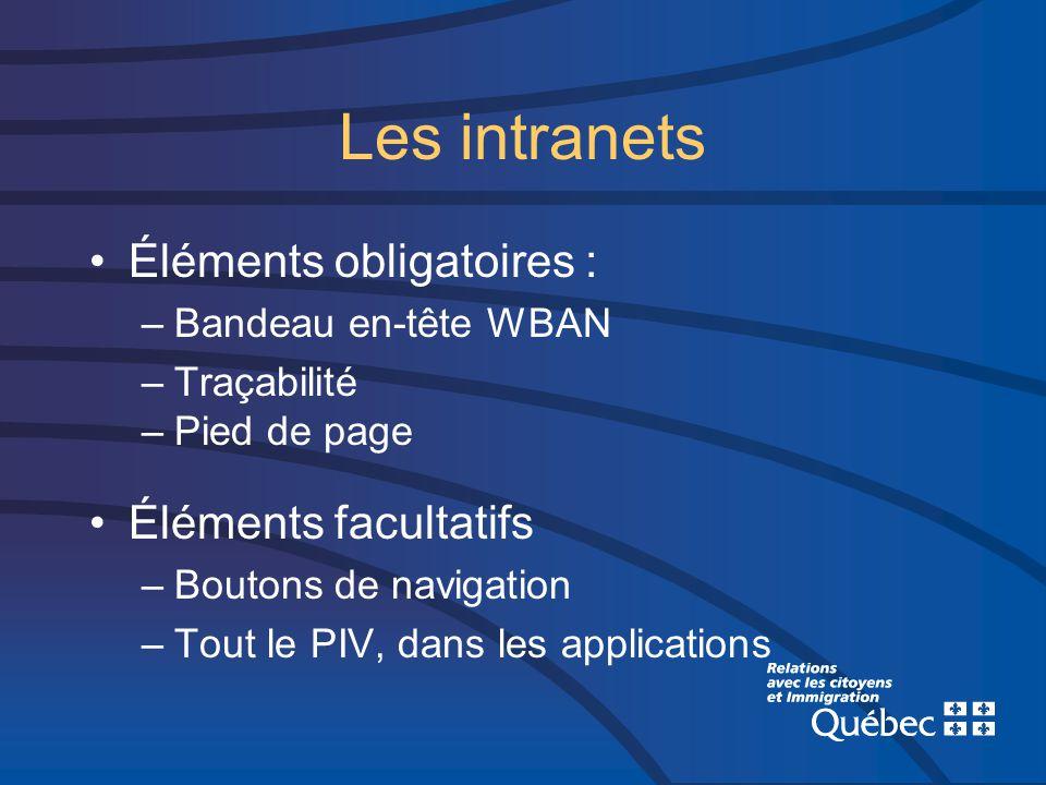 Les intranets Éléments obligatoires : –Bandeau en-tête WBAN –Traçabilité –Pied de page Éléments facultatifs –Boutons de navigation –Tout le PIV, dans les applications