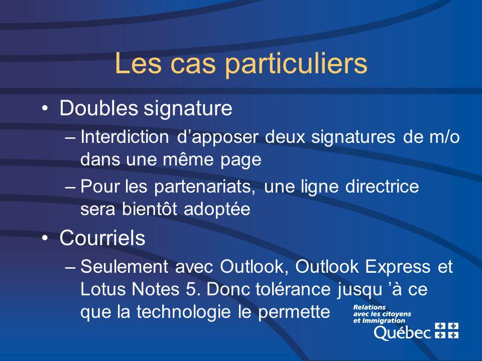 Les cas particuliers Doubles signature –Interdiction dapposer deux signatures de m/o dans une même page –Pour les partenariats, une ligne directrice sera bientôt adoptée Courriels –Seulement avec Outlook, Outlook Express et Lotus Notes 5.