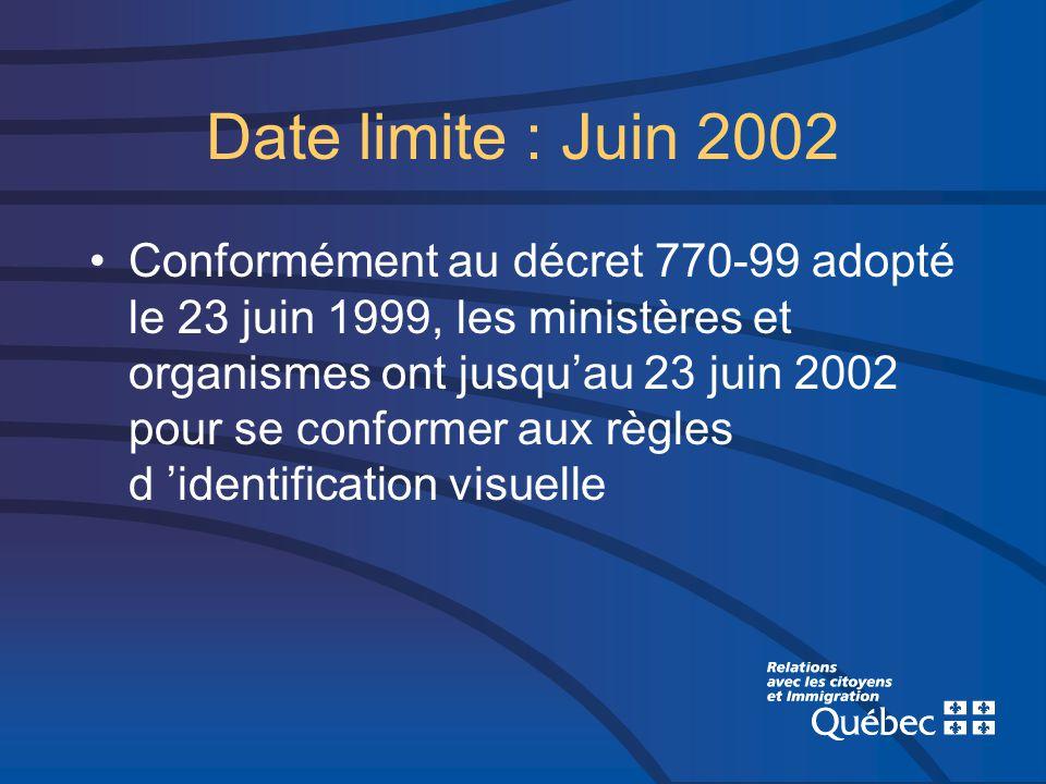 Date limite : Juin 2002 Conformément au décret 770-99 adopté le 23 juin 1999, les ministères et organismes ont jusquau 23 juin 2002 pour se conformer aux règles d identification visuelle
