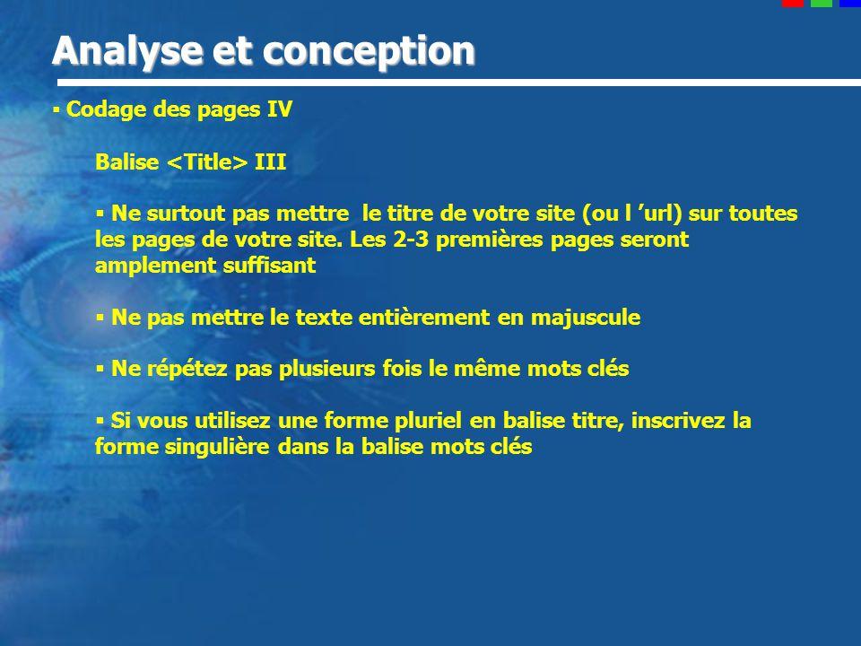 Analyse et conception Codage des pages IV Balise III Ne surtout pas mettre le titre de votre site (ou l url) sur toutes les pages de votre site.