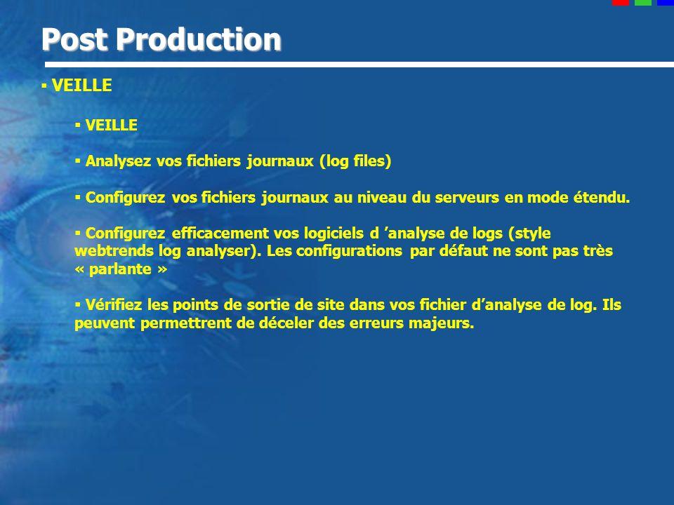 Post Production VEILLE Analysez vos fichiers journaux (log files) Configurez vos fichiers journaux au niveau du serveurs en mode étendu.