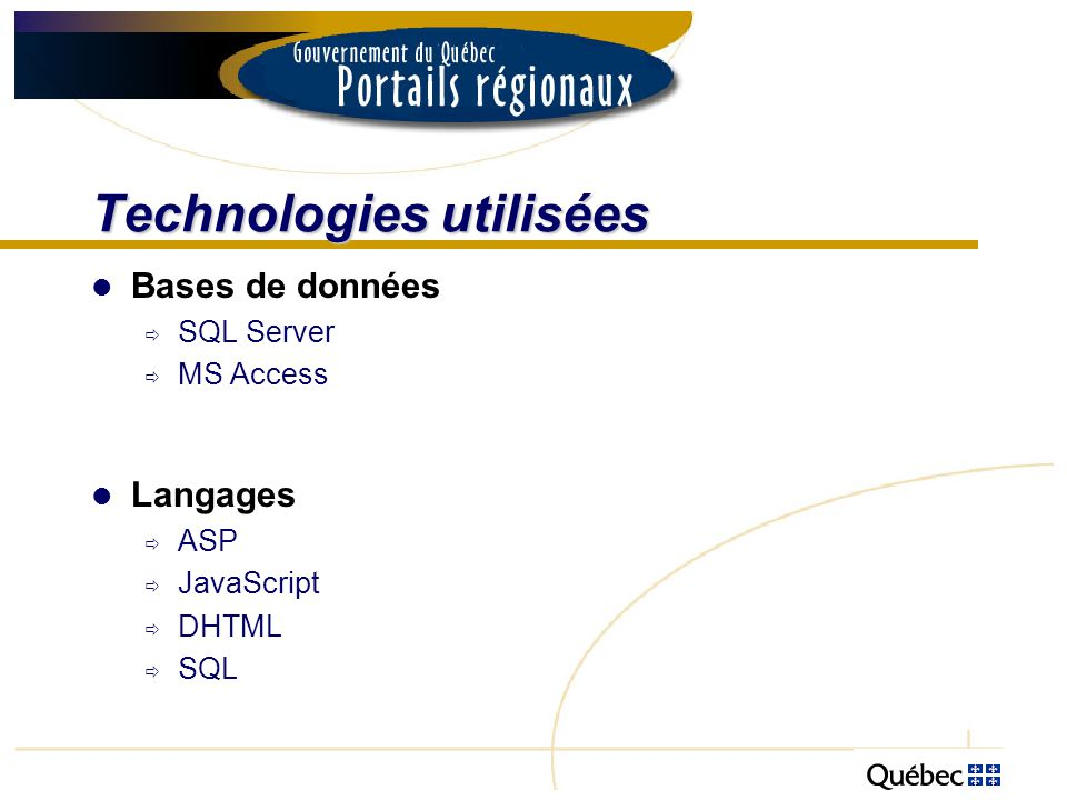 Technologies utilisées Bases de données SQL Server MS Access Langages ASP JavaScript DHTML SQL