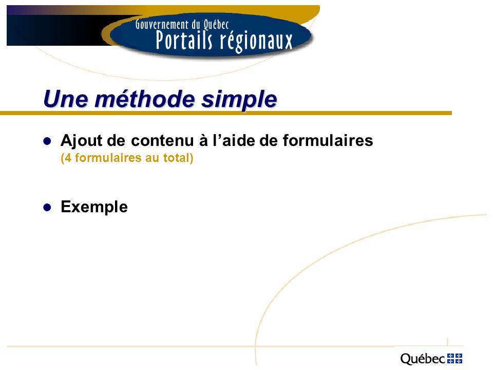 Une méthode simple Ajout de contenu à laide de formulaires (4 formulaires au total) Exemple