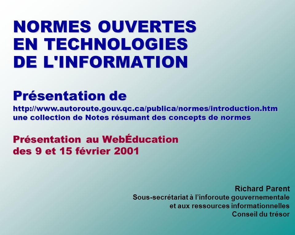 NORMES OUVERTES EN TECHNOLOGIES DE L'INFORMATION Présentation de Présentation au WebÉducation des 9 et 15 février 2001 Richard Parent Sous-secrétariat