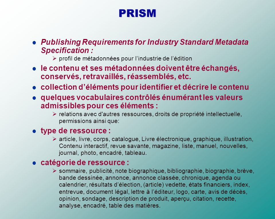 PRISM Publishing Requirements for Industry Standard Metadata Specification : profil de métadonnées pour lindustrie de lédition le contenu et ses métadonnées doivent être échangés, conservés, retravaillés, réassemblés, etc.