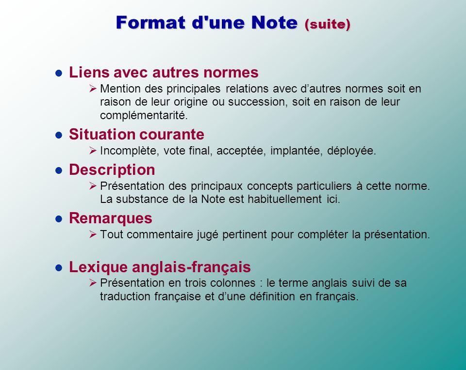 Format d'une Note (suite) Liens avec autres normes Mention des principales relations avec dautres normes soit en raison de leur origine ou succession,