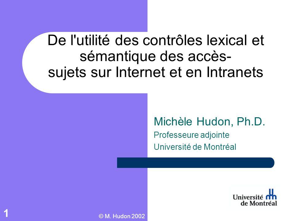 © M. Hudon 2002 1 De l'utilité des contrôles lexical et sémantique des accès- sujets sur Internet et en Intranets Michèle Hudon, Ph.D. Professeure adj