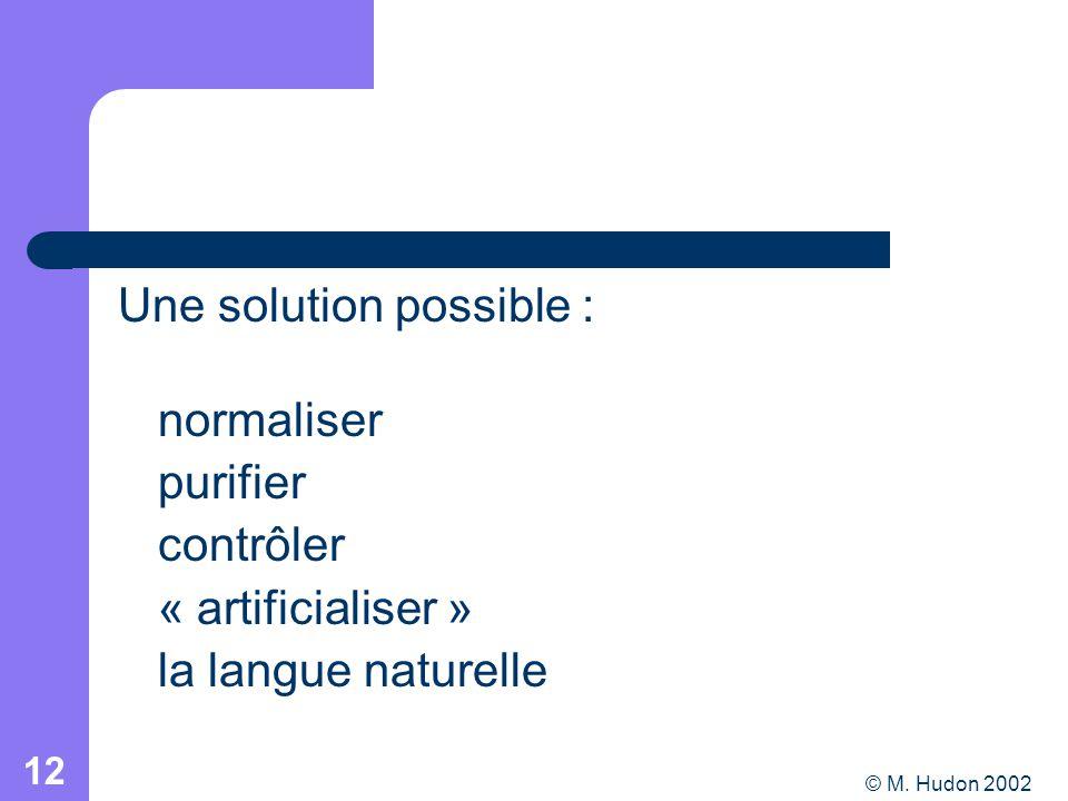 © M. Hudon 2002 12 Une solution possible : normaliser purifier contrôler « artificialiser » la langue naturelle