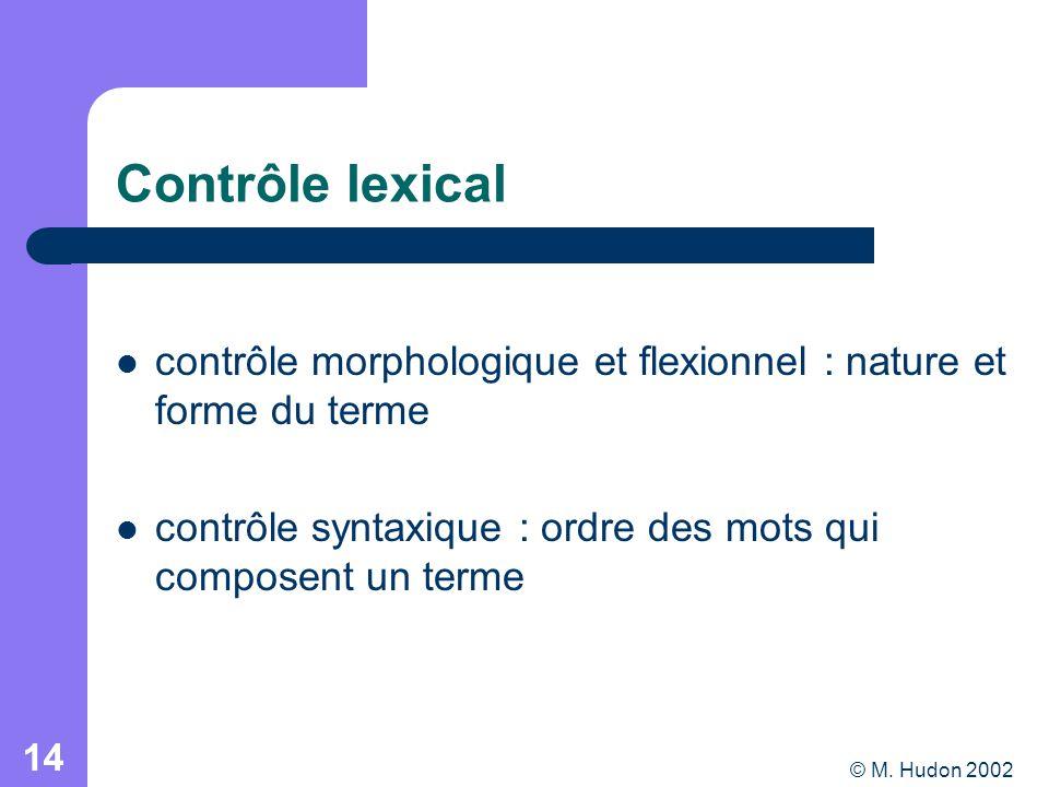 © M. Hudon 2002 14 Contrôle lexical contrôle morphologique et flexionnel : nature et forme du terme contrôle syntaxique : ordre des mots qui composent