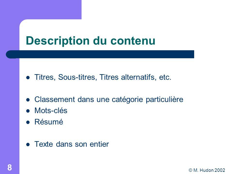 © M. Hudon 2002 8 Description du contenu Titres, Sous-titres, Titres alternatifs, etc.