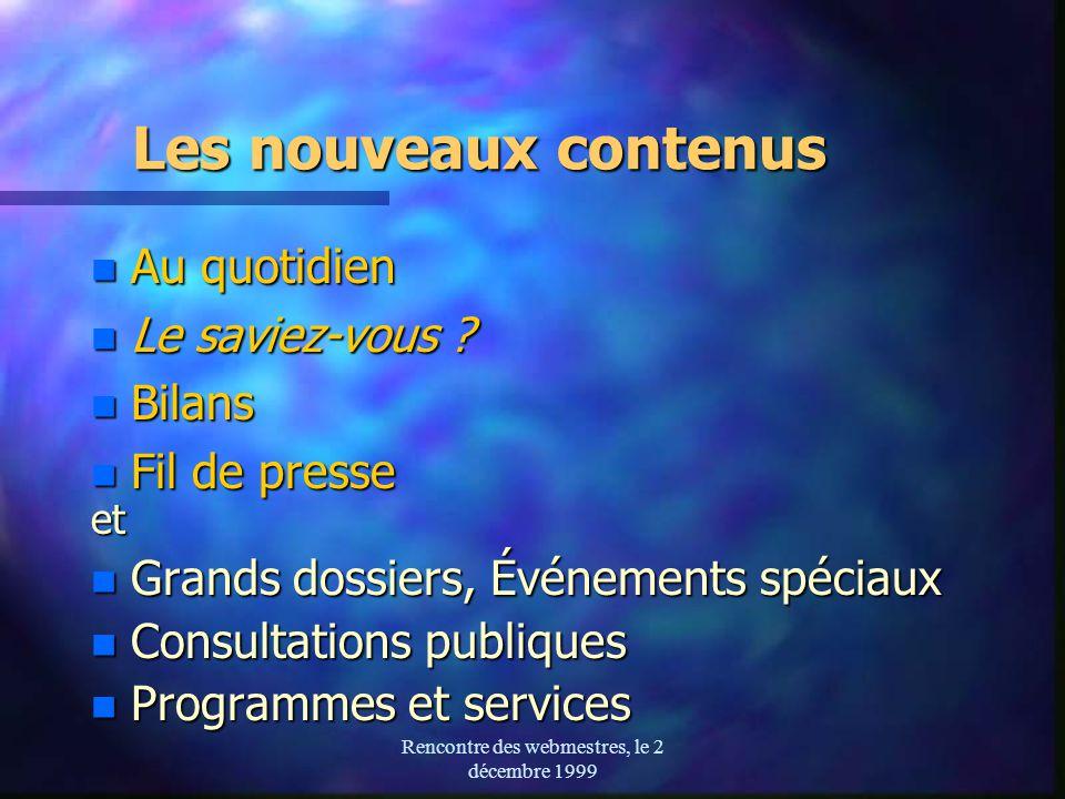 Rencontre des webmestres, le 2 décembre 1999 Les nouveaux contenus n Au quotidien n Le saviez-vous .