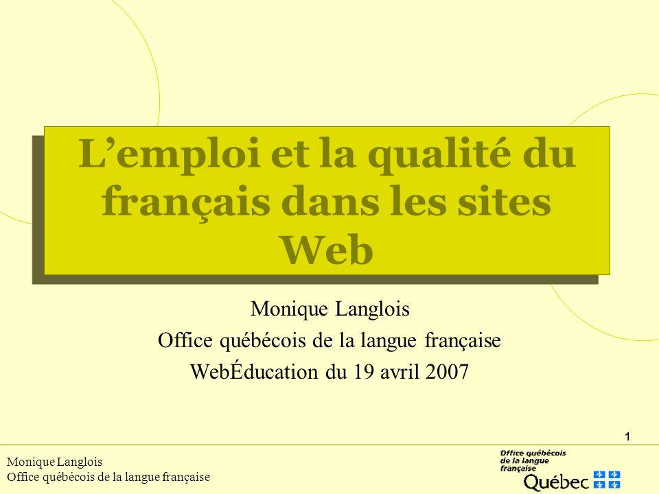 1 Monique Langlois Office québécois de la langue française Lemploi et la qualité du français dans les sites Web Monique Langlois Office québécois de la langue française WebÉducation du 19 avril 2007
