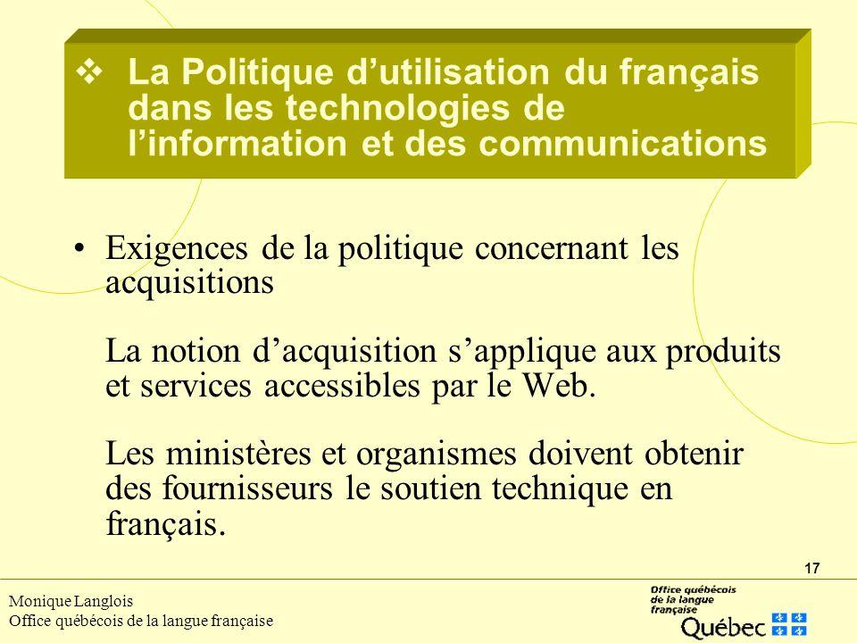 17 Monique Langlois Office québécois de la langue française Exigences de la politique concernant les acquisitions La notion dacquisition sapplique aux produits et services accessibles par le Web.