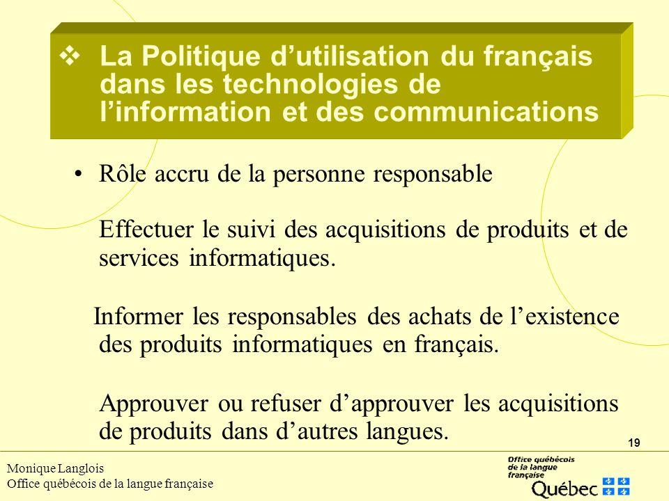 19 Monique Langlois Office québécois de la langue française Rôle accru de la personne responsable Effectuer le suivi des acquisitions de produits et de services informatiques.