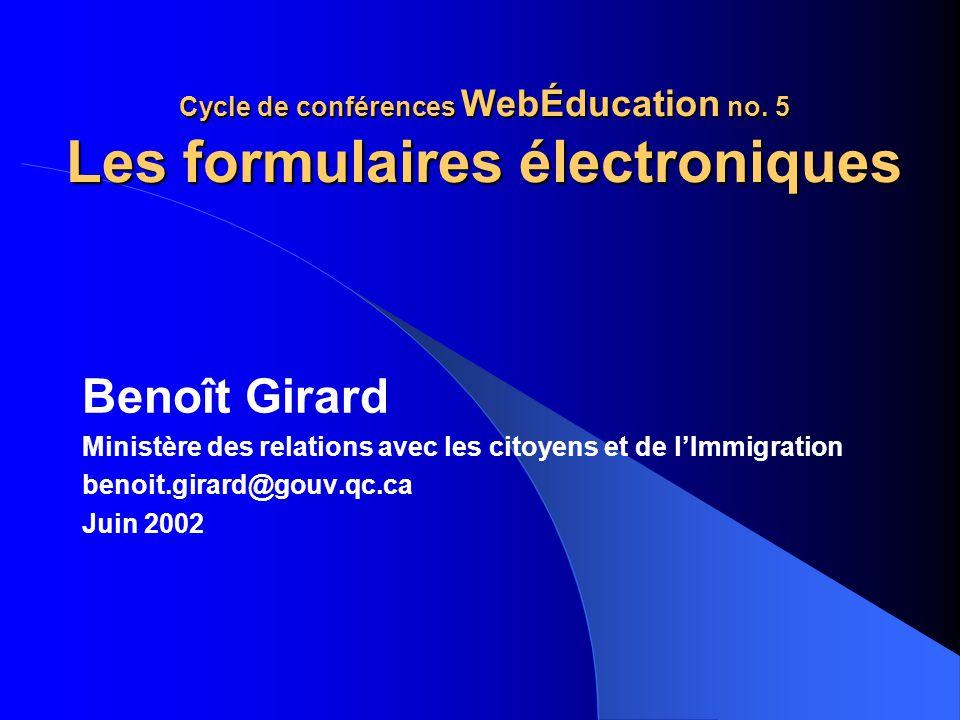Cycle de conférences WebÉducation no. 5 Les formulaires électroniques Benoît Girard Ministère des relations avec les citoyens et de lImmigration benoi