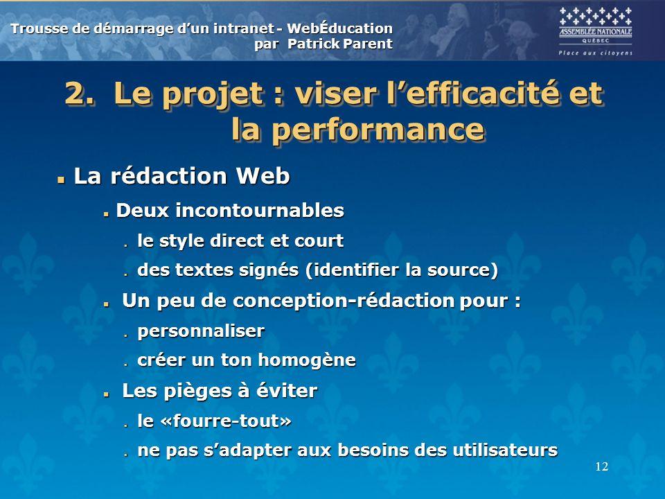 Trousse de démarrage dun intranet - WebÉducation par Patrick Parent 12 2.Le projet : viser lefficacité et la performance n La rédaction Web n Deux inc