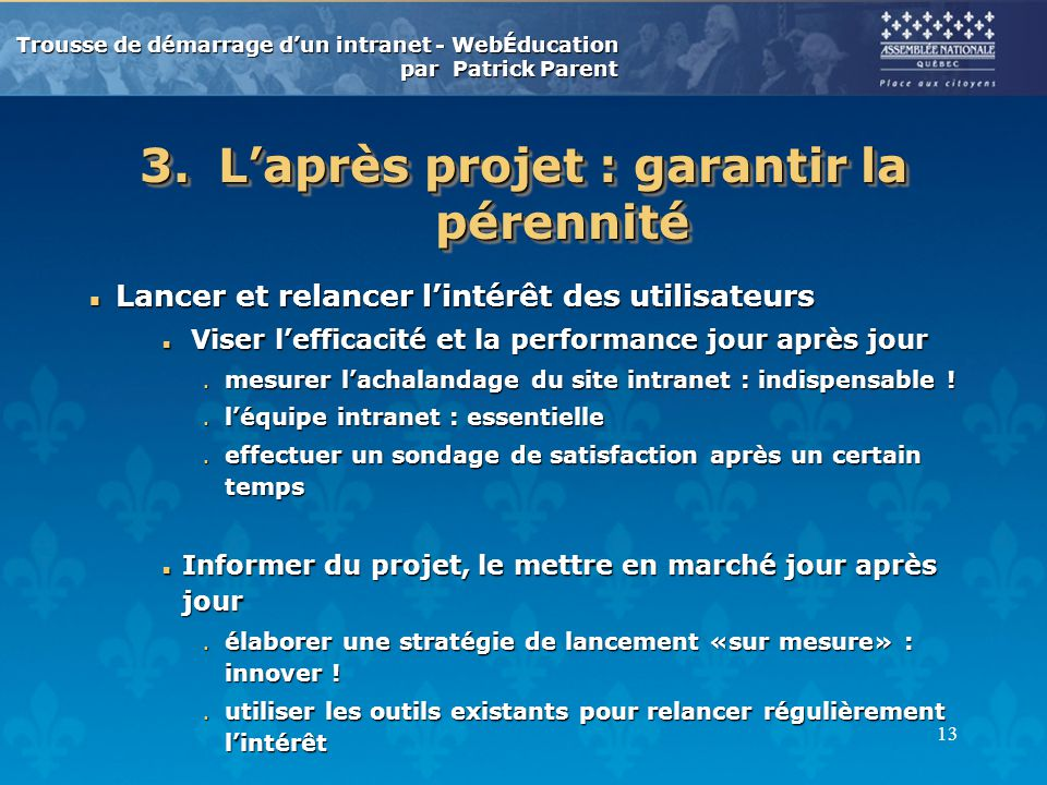 Trousse de démarrage dun intranet - WebÉducation par Patrick Parent 14 Exemples dintranet n Portail intranet Assemblée nationale Jean-Sébastien Cloutier