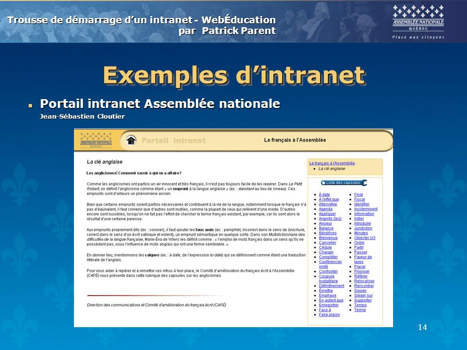 Trousse de démarrage dun intranet - WebÉducation par Patrick Parent 15 Exemples dintranet n Portail intranet Assemblée nationale Jean-Sébastien Cloutier