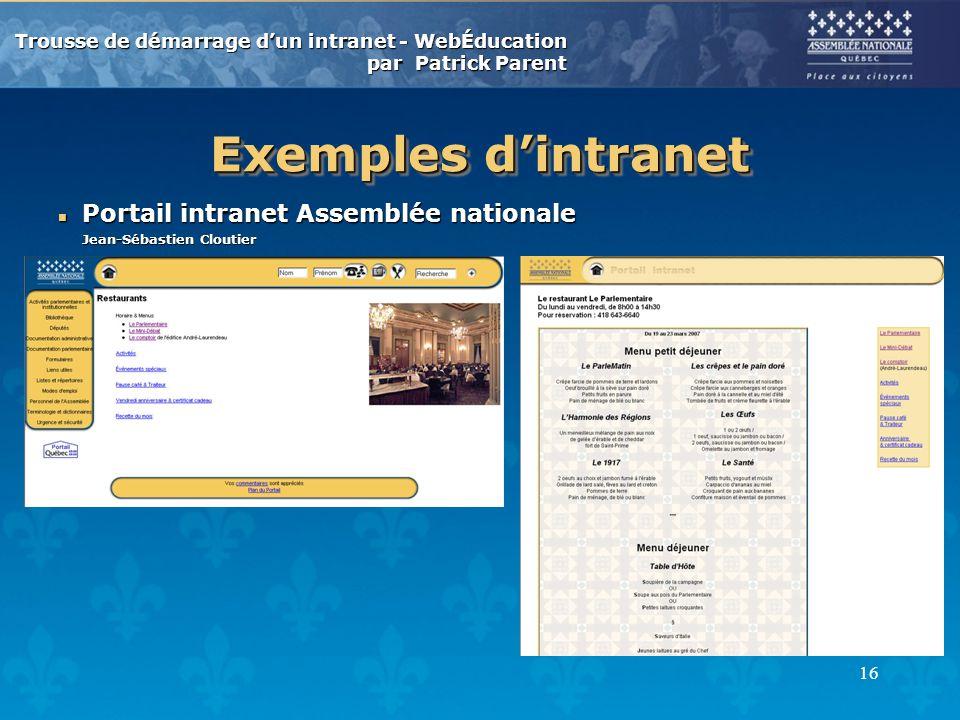 Trousse de démarrage dun intranet - WebÉducation par Patrick Parent 16 Exemples dintranet n Portail intranet Assemblée nationale Jean-Sébastien Cloutier