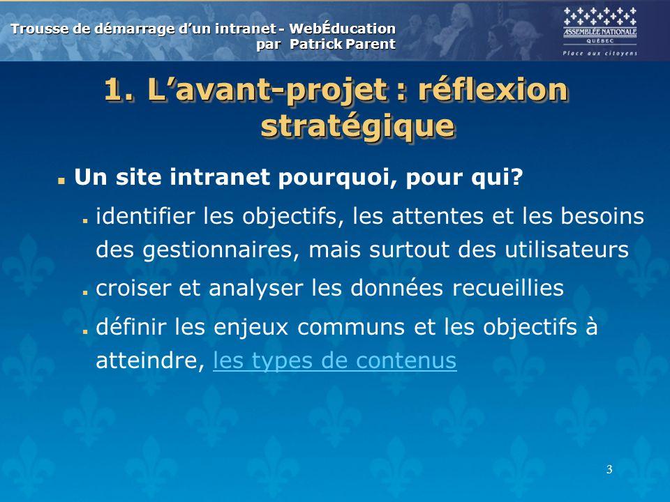 Trousse de démarrage dun intranet - WebÉducation par Patrick Parent 3 1.Lavant-projet : réflexion stratégique n Un site intranet pourquoi, pour qui.