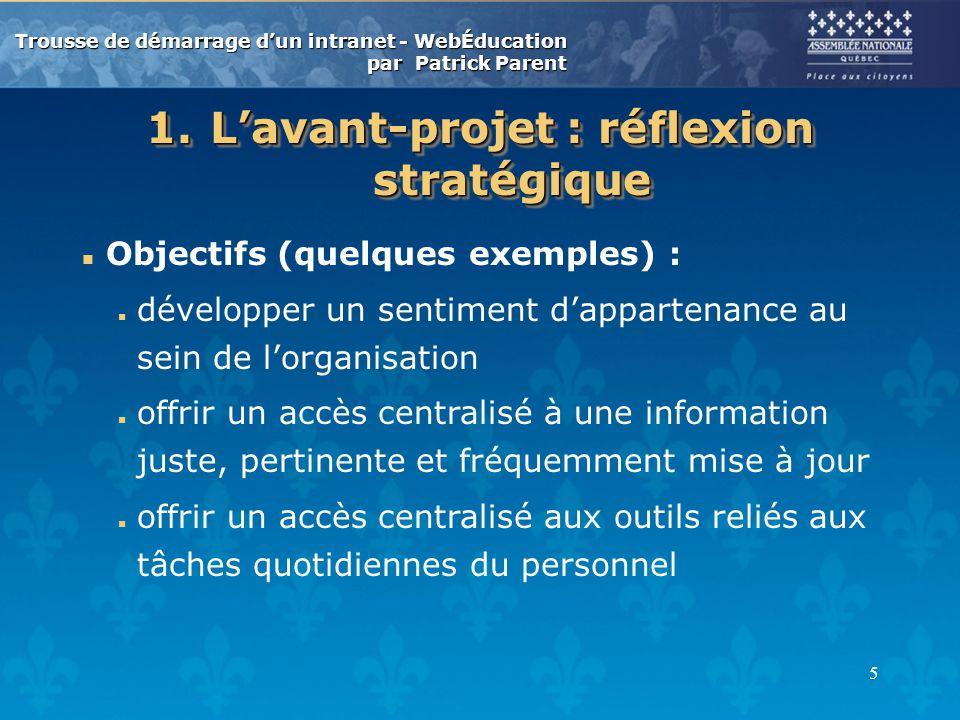 Trousse de démarrage dun intranet - WebÉducation par Patrick Parent 5 1.Lavant-projet : réflexion stratégique n Objectifs (quelques exemples) : n déve