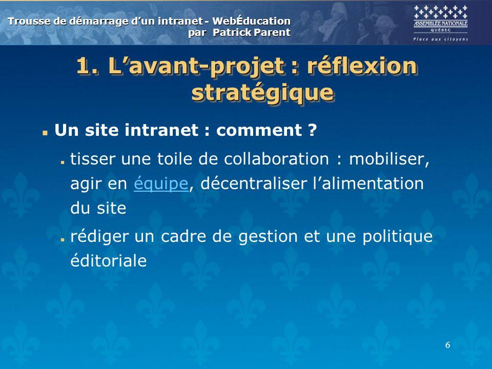 Trousse de démarrage dun intranet - WebÉducation par Patrick Parent 6 1.Lavant-projet : réflexion stratégique n Un site intranet : comment ? n tisser