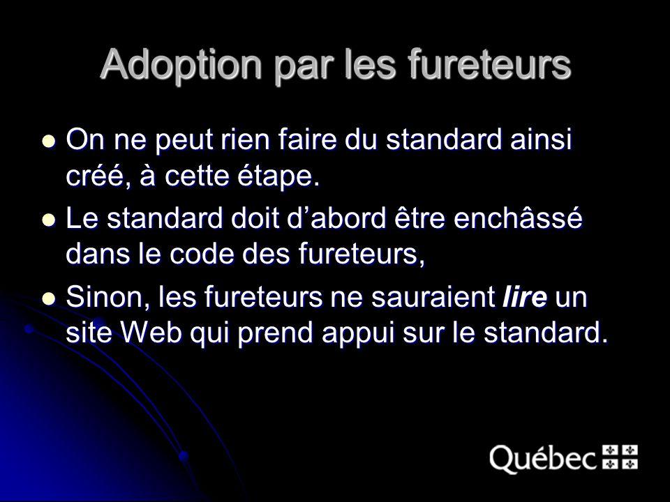 Adoption par les fureteurs On ne peut rien faire du standard ainsi créé, à cette étape.