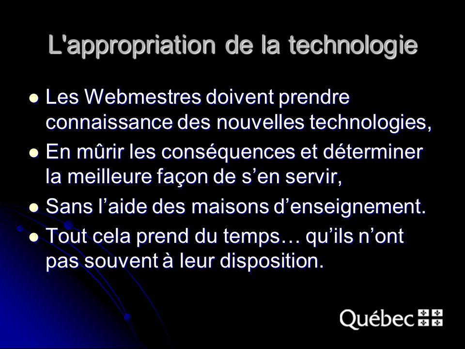 L'appropriation de la technologie Les Webmestres doivent prendre connaissance des nouvelles technologies, Les Webmestres doivent prendre connaissance