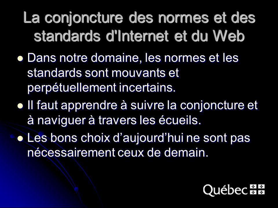 La conjoncture des normes et des standards d Internet et du Web Dans notre domaine, les normes et les standards sont mouvants et perpétuellement incertains.