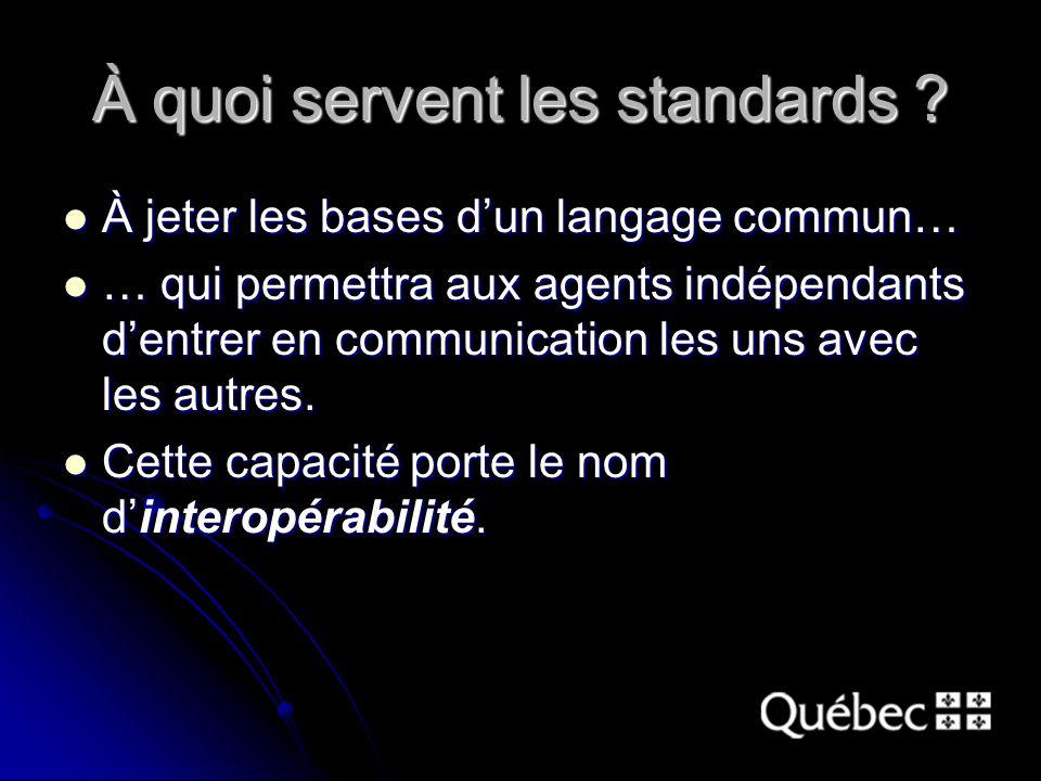 À quoi servent les standards ? À jeter les bases dun langage commun… À jeter les bases dun langage commun… … qui permettra aux agents indépendants den
