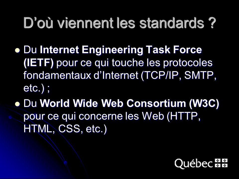 Doù viennent les standards ? Du Internet Engineering Task Force (IETF) pour ce qui touche les protocoles fondamentaux dInternet (TCP/IP, SMTP, etc.) ;