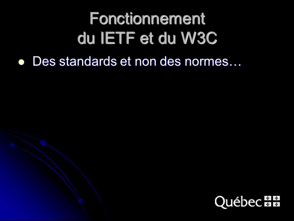 Fonctionnement du IETF et du W3C Des standards et non des normes… Des standards et non des normes…