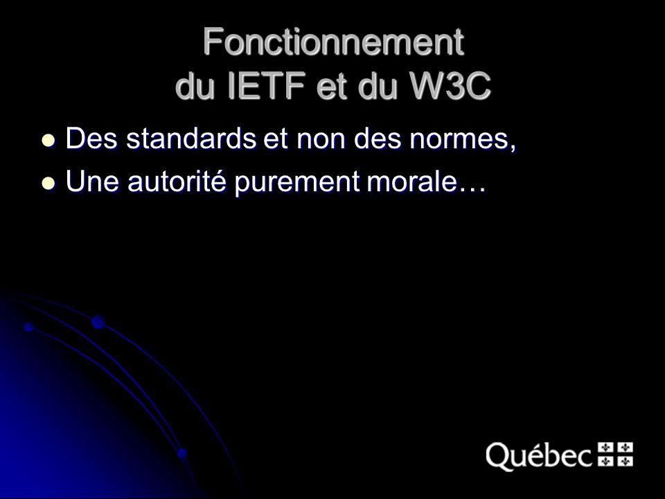 Fonctionnement du IETF et du W3C Des standards et non des normes, Des standards et non des normes, Une autorité purement morale… Une autorité purement morale…