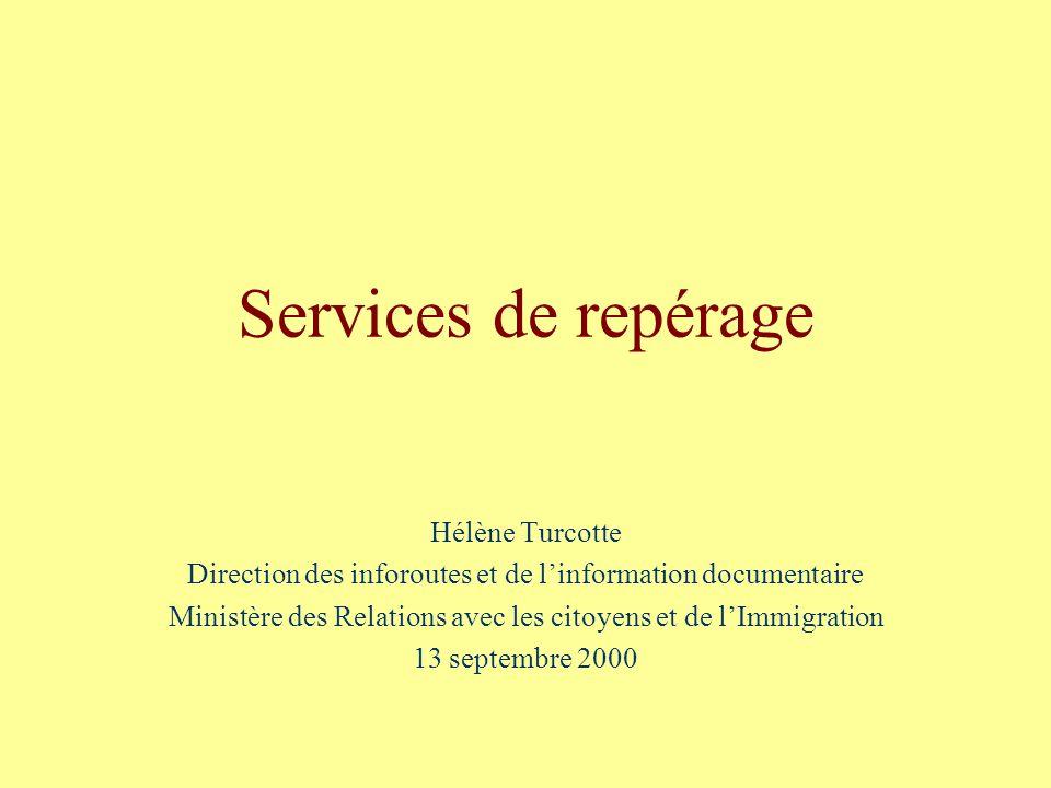 Services de repérage Hélène Turcotte Direction des inforoutes et de linformation documentaire Ministère des Relations avec les citoyens et de lImmigration 13 septembre 2000