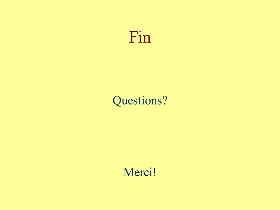 Fin Questions? Merci!
