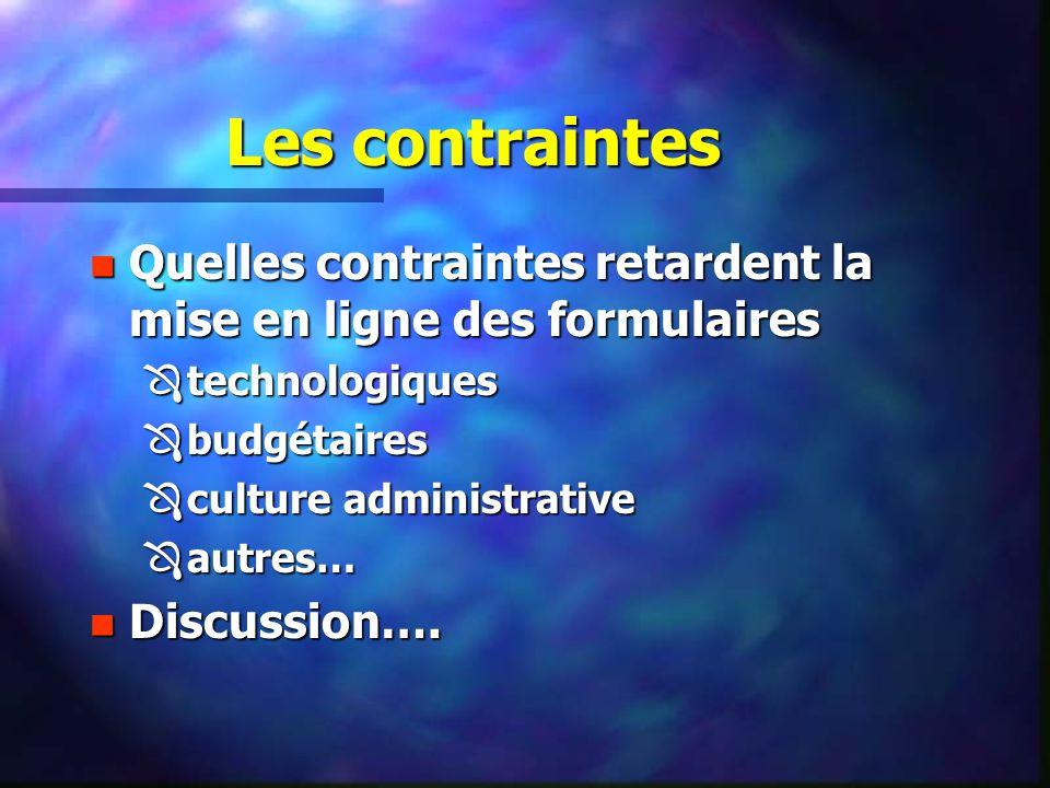Les contraintes n Quelles contraintes retardent la mise en ligne des formulaires Ô technologiques Ô budgétaires Ô culture administrative Ô autres… n Discussion….