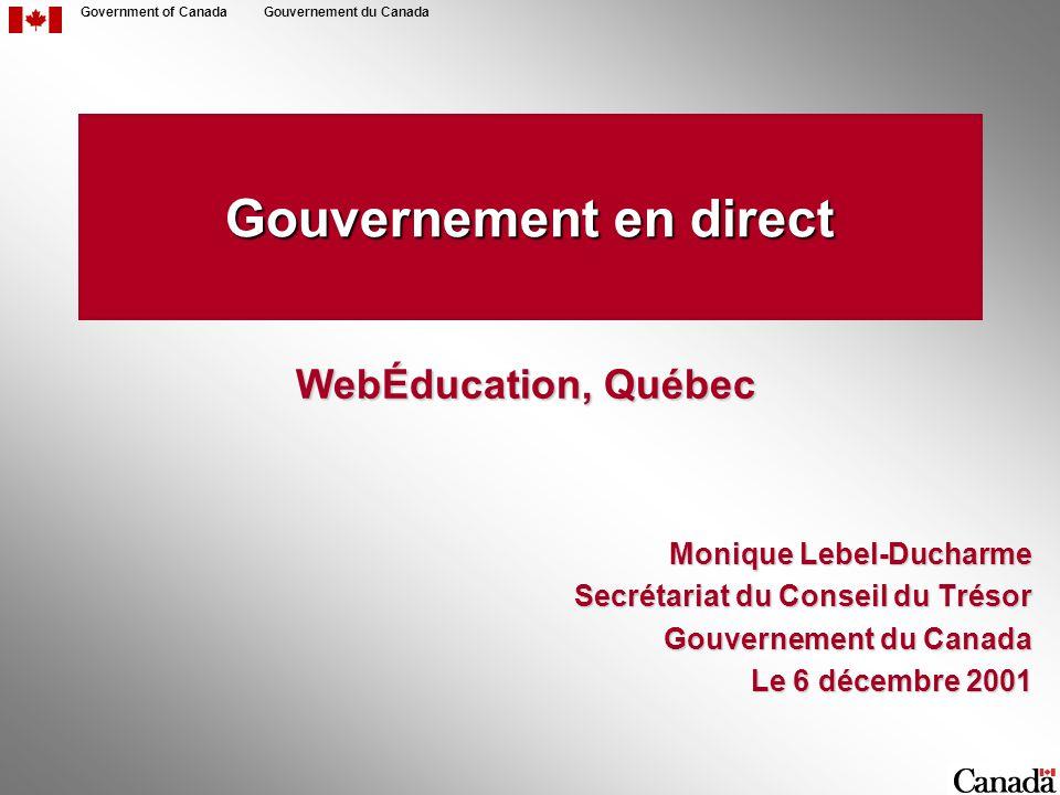Government of CanadaGouvernement du Canada Gouvernement en direct Monique Lebel-Ducharme Secrétariat du Conseil du Trésor Gouvernement du Canada Le 6